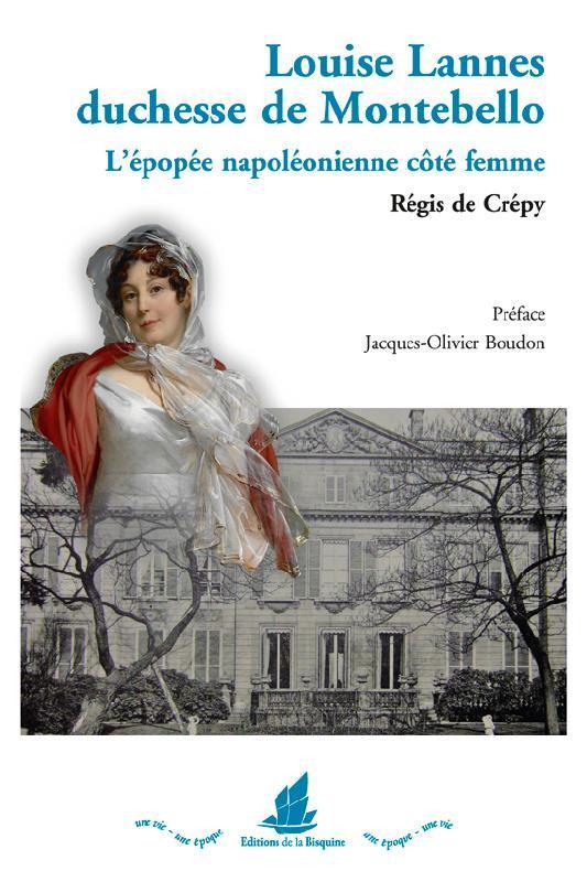 Louise Lannes, duchesse de Montebello ; l'épopée napoléonienne côté femme