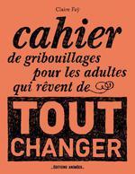 Couverture de Cahier De Gribouillages Pour Les Adultes Qui Revent De Tout Changer
