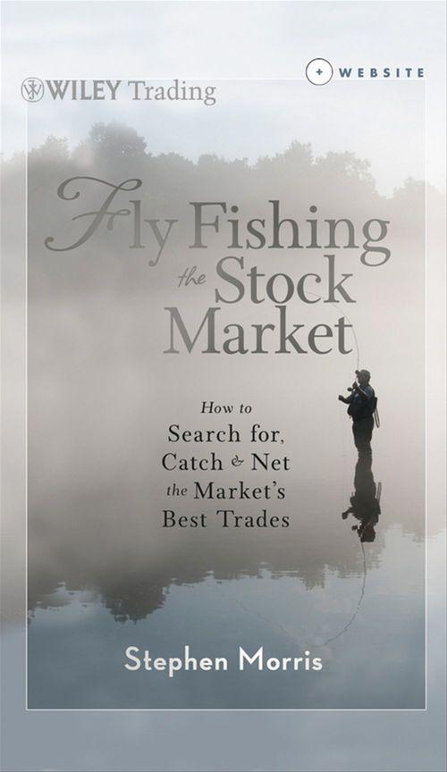 Fly Fishing the Stock Market