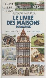 Vente EBooks : Le livre des maisons du monde  - Théodore Kalopissis