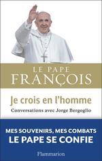 Je crois en l'homme  - PAPE FRANÇOIS - Jorge Bergoglio - Jorge Mario Bergoglio