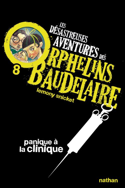 les désastreuses aventures des orphelins Baudelaire t.8 ; panique à la clinique