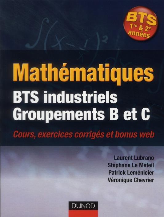 Mathematiques Bts Industriel; Mathematiques ; Bts Industriels ; Groupements B Et C ; Cours Et Exercices Corriges