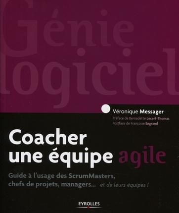 Coacher Une Equipe Agile ; Guide A L'Usage Des Scrummasters, Chefs De Projets, Managers... Et De Leurs Equipes !