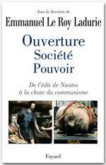 Ouverture, société, pouvoir ; de l'édit de Nantes à la chute du communisme