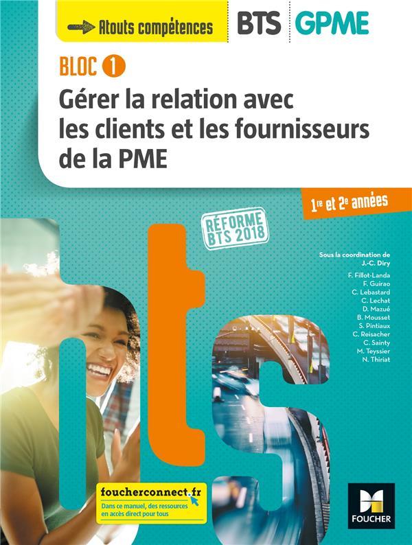 Bloc 1 - gérer la relation avec les clients et les fournisseurs de la PME ; BTS 1&2 GPME (édition 2018)