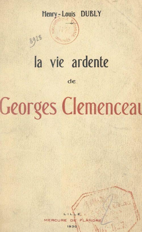 La vie ardente de Georges Clemenceau (2)  - Henry-Louis Dubly
