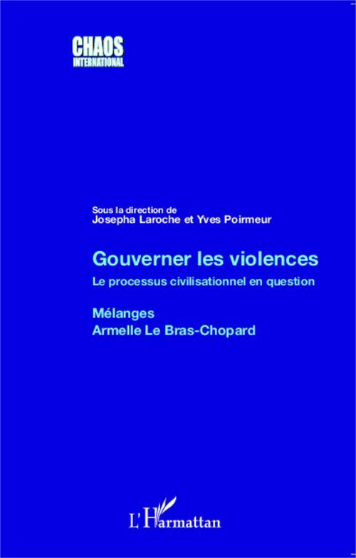 Gouverner les violences ; le processus civilisationnel en question ; mélanges Armelle Le Bras-Chopard