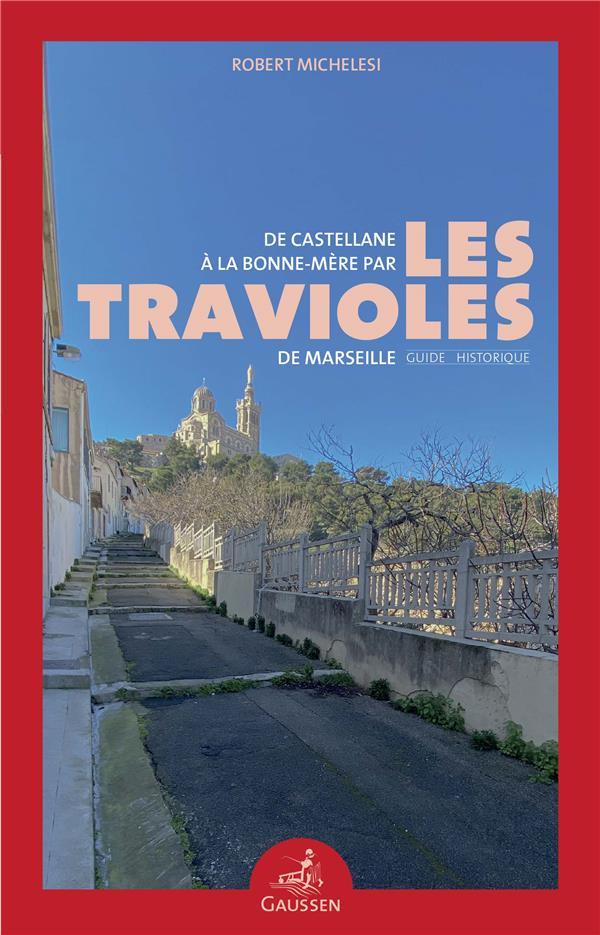de Castellane à la Bonne-Mère par les travioles de Marseille ; guide historique