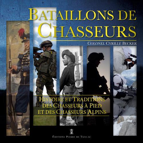 Bataillons de chasseurs ; histoire et traditions des chasseurs alpins et chasseurs à pied