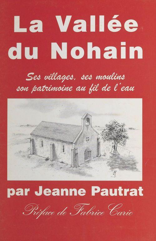 La Vallée de Nohain : ses villages, ses moulins, son patrimoine au fil de l'eau  - Jeanne Pautrat