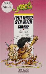 Vente Livre Numérique : Petit Féroce s'en va-t-en guerre  - Paul Thiès - Paul -Pseud. Thies