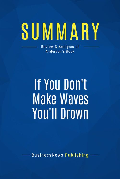 Summary: If You Don't Make Waves You'll Drown