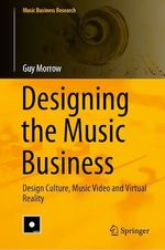Designing the Music Business  - Guy Morrow