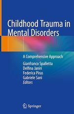 Childhood Trauma in Mental Disorders  - Delfina Janiri - Gianfranco Spalletta - Federica Piras - Gabriele Sani