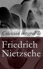 Vente Livre Numérique : Colección integral de Friedrich Nietzsche  - Friedrich Nietzsche