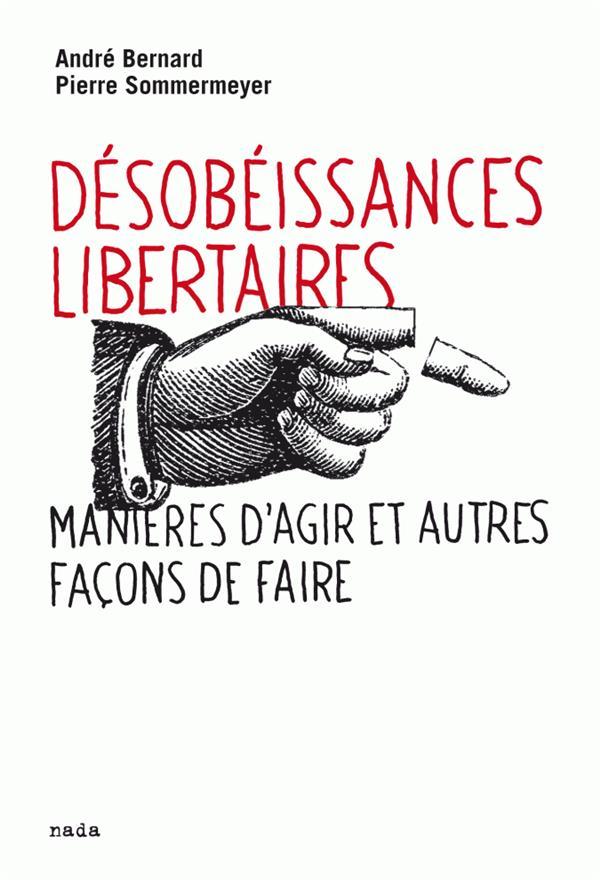 Désobéissances libertaires ; manières d'agir et autres façons de faire