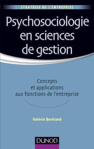 Psychosociologie En Sciences De Gestion ; Concepts Et Applications Aux Fonctions De L'Entreprise
