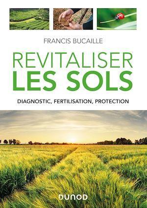 Revitaliser les sols ; diagnostic, fertilisation, protection