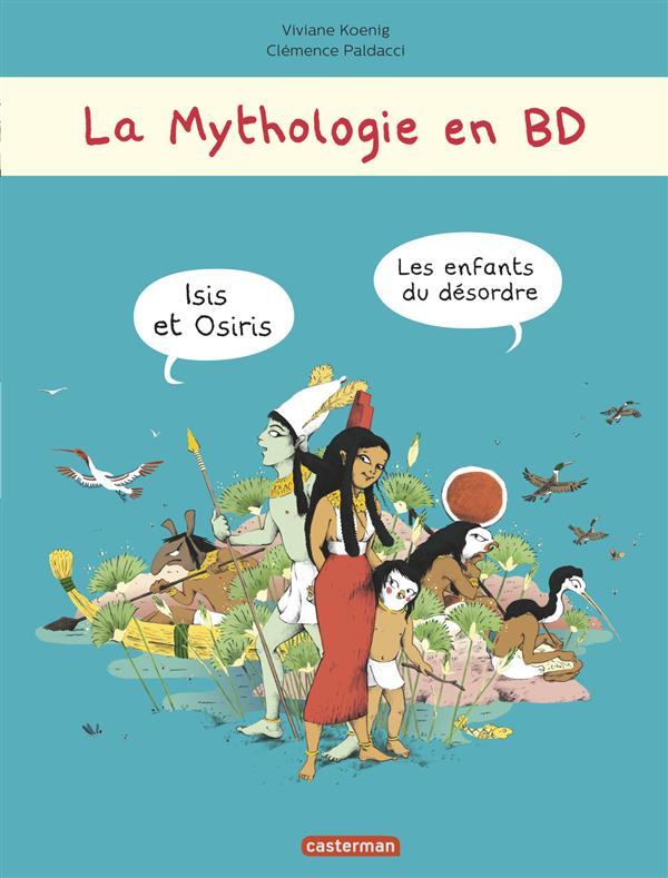 La mythologie en BD T.3 ; Isis et Osiris ; les enfants du désordre