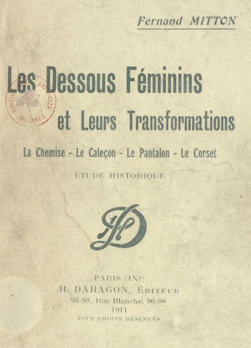 Les dessous féminins et leurs transformations : la chemise, le caleçon, le pantalon, le corset  - Fernand Mitton
