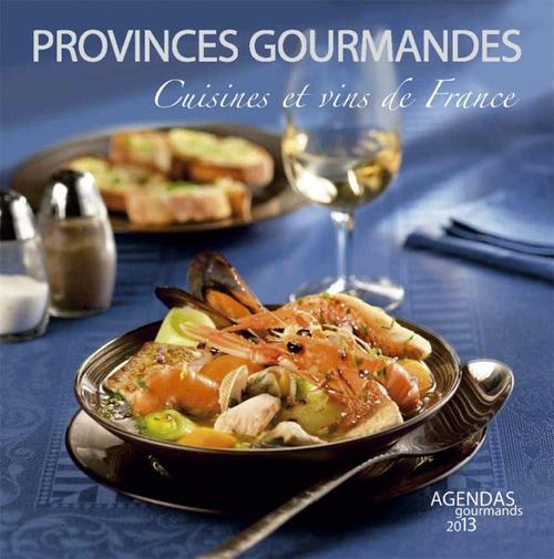 Provinces gourmandes ; cuisines et vins de France ; agenda gourmands 2013