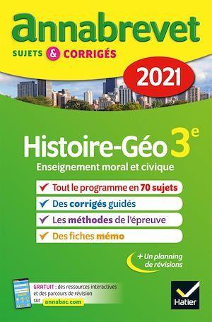 ANNABREVET SUJETS & CORRIGES ; histoire-géographie, enseignement moral et civique ; 3e (édition 2021)