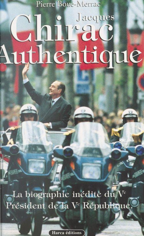 Jacques Chirac authentique : la biographie inédite du Ve Président de la Ve République