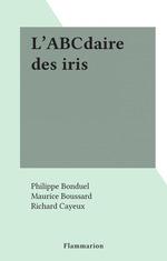 Vente Livre Numérique : L'ABCdaire des iris  - Philippe Bonduel - Maurice Boussard - Richard Cayeux