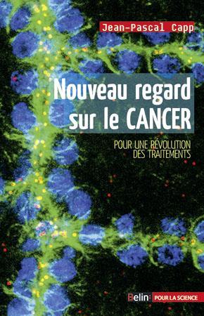 Nouveau regard sur le cancer ; pour une révolution des traitements