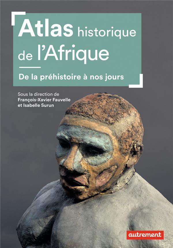 Atlas historique de l'Afrique ; de la préhistoire à nos jours