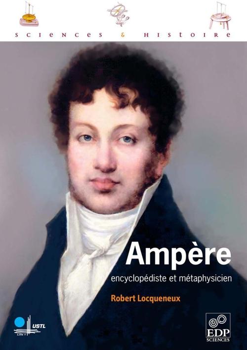 Ampère ; encyclopédiste et métaphysicien