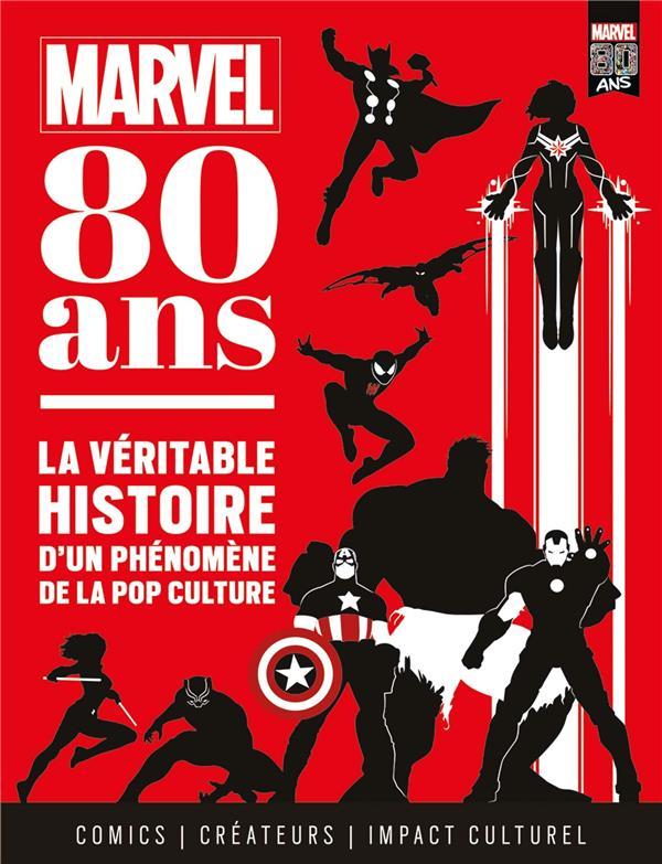 Marvel 80 ans ; la véritable histoire d'un phénomène de la pop culture