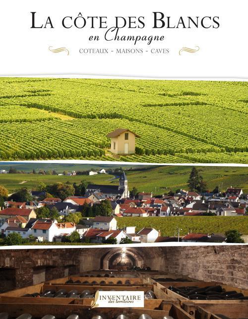 La côte des blancs en Champagne ; coteaux, maisons et caves