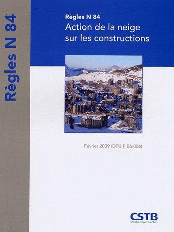 Règles N 84 ; action de la neige sur les constructions (édition 2009)