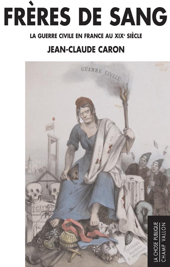 Frères de sang ; la guerre civile en France au XIXe siècle