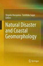 Natural Disaster and Coastal Geomorphology  - Toshihiko Sugai - Shigeko Haruyama
