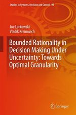 Bounded Rationality in Decision Making Under Uncertainty: Towards Optimal Granularity  - Joe Lorkowski - Vladik Kreinovich