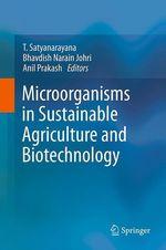 Microorganisms in Sustainable Agriculture and Biotechnology  - Bhavdish Narain Johri - Anil Prakash - T. Satyanarayana