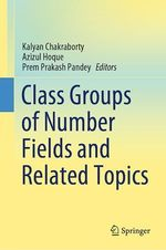Class Groups of Number Fields and Related Topics  - Azizul Hoque - Prem Prakash Pandey - Kalyan Chakraborty