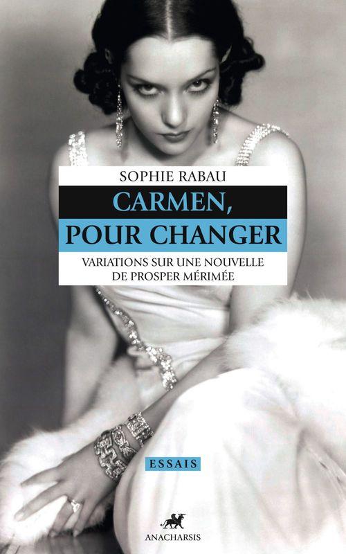 Carmen, pour changer ; variations sur une nouvelle de Prosper Mérimée