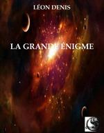 La Grande Énigme  - Léon Denis
