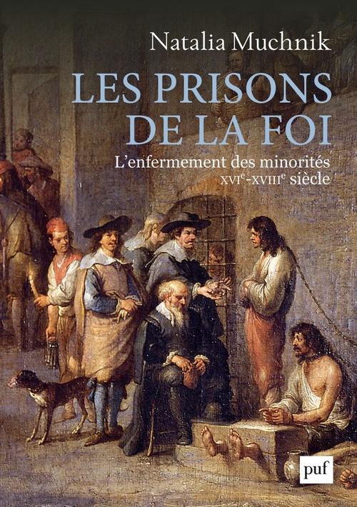 Les prisons de la foi ; l'enfermement des minorités, XVIe-XVIIIe siècle