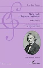 Vente Livre Numérique : Niels Gade Et La Presse Parisienne 1817 1890 Le Musicien Romantique De L'Age D'Or Danois  - Jean-Luc Caron