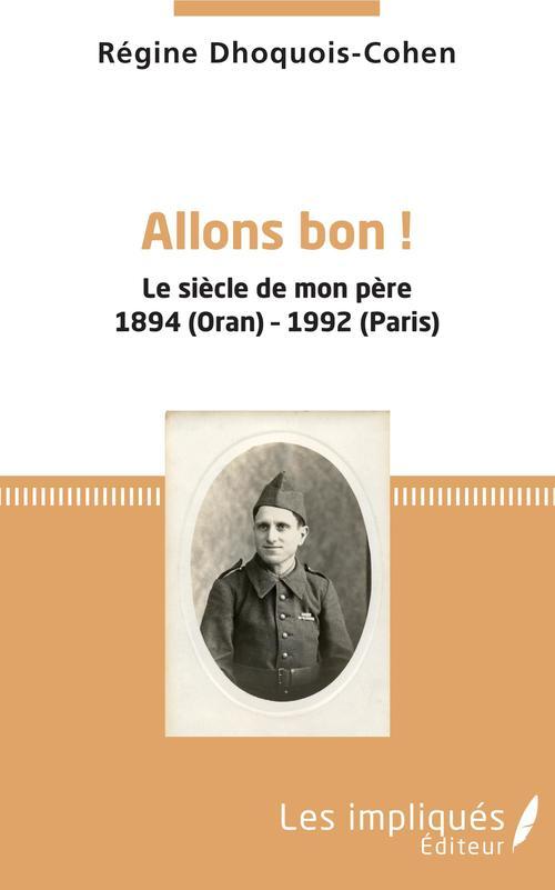 Allons bon ! le siècle de mon père 1894 (Oran) - 1992 (Paris)
