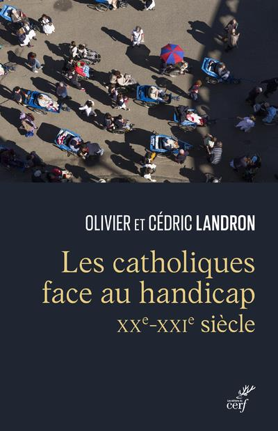 LES CATHOLIQUES FACE AU HANDICAP : XXE-XXIE SIECLE