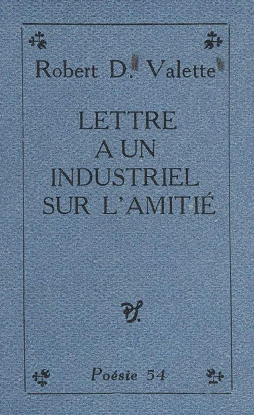 Lettre à un industriel sur l'amitié  - Robert D. Valette