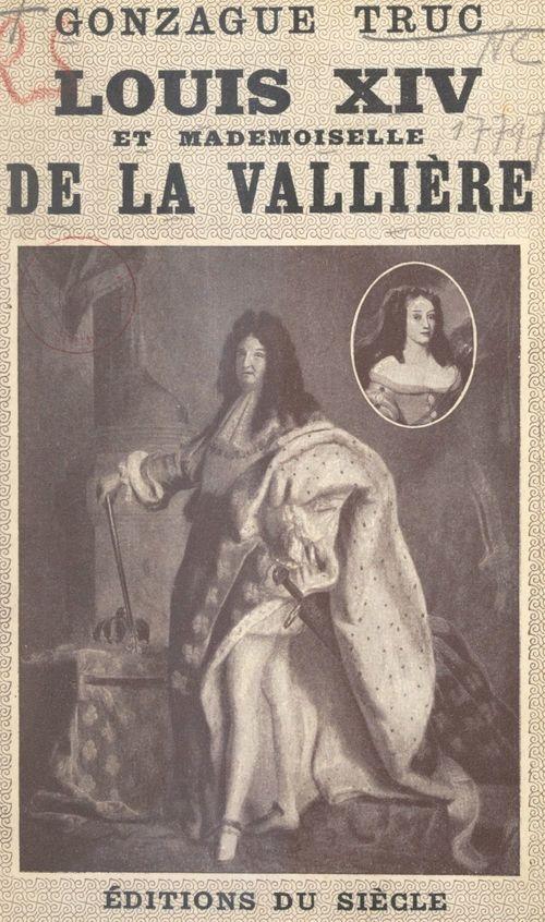 Louis XIV et Mlle de La Vallière  - Gonzague Truc