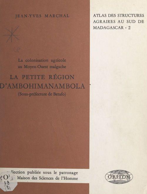 La colonisation agricole au Moyen-Ouest malgache. La petite région d'Ambohimanambola (sous-préfecture de Betafo)