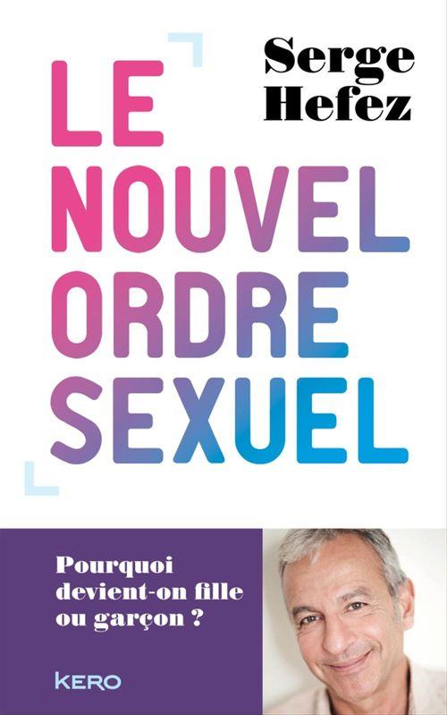 Le nouvel ordre sexuel ; pourquoi devient-on fille ou garçon ?